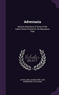 Adversaria: Notices Illustrative of Some of the Earlier Works Printed for the Bannatyne Club