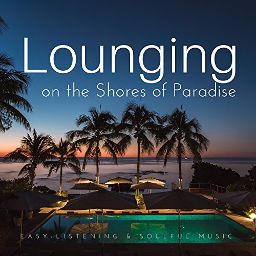 Lounging On The Shores Of Paradise (Easy-Listening and amp; Soulful Music)