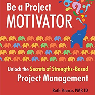 Be a Project Motivator: Unlock the Secrets of Strengths-Based Project Management audiobook cover art