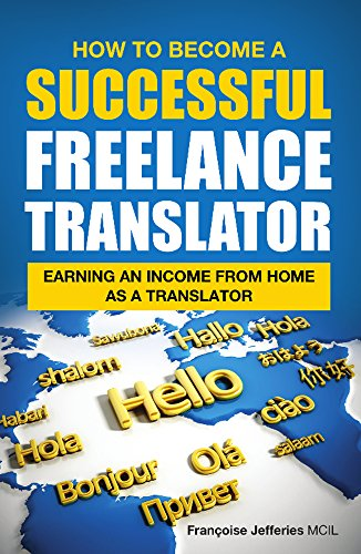 How To Become A Successful Freelance Translator: Earning An Income From Home As A Translator