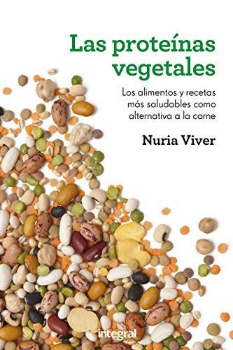 Las proteínas vegetales: Los alimentos y recetas más saludables como alternativa a la carne…