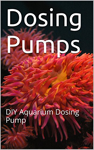 Dosing Pump: DIY Aquarium Dosing Pump (English Edition)