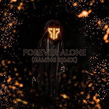 Forever Alone (Gaming Remix)