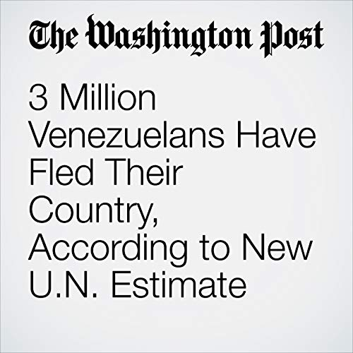 3 Million Venezuelans Have Fled Their Country, According to New U.N. Estimate audiobook cover art