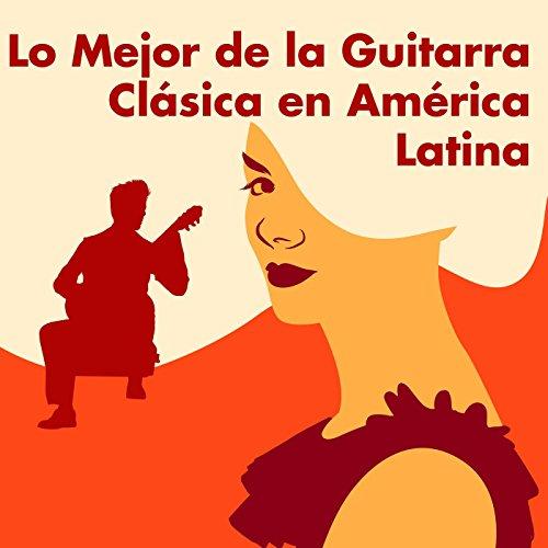 Lo Mejor de la Guitarra Clásica en América Latina