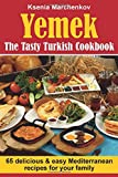 Yemek. The Tasty Turkish Cookbook: 65 Delicious and Easy Mediterranean Recipes for Your Family (Mediterranean Diet Recipes)