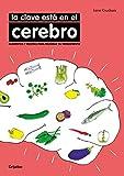 La clave está en el cerebro: Alimentos y recetas para mejorar su rendimiento (Bienestar, salud y...