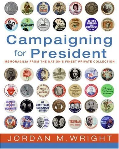 Campaigning for President Political Memorabilia From the Nation s Finest Private Collection product image