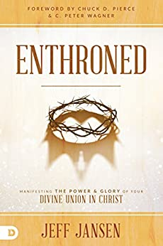 Enthroned: Manifesting the Power and Glory of Your Divine Union in Christ by [Jeff Jansen, Chuck Pierce]