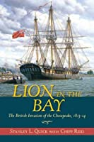 Lion in the Bay: The British Invasion of the Chesapeake 1813-14