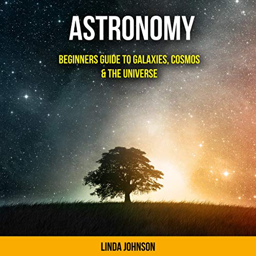 Astronomy: Beginners Guide to Galaxies, Cosmos & the Universe audiobook cover art