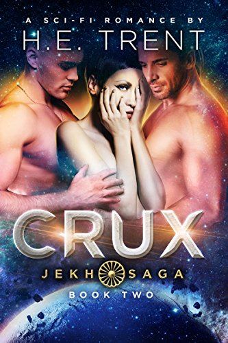 Crux: A Sci-Fi Romance (The Jekh Saga Book 2) by [H.E. Trent]