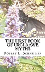 The First Book of Urglaawe Myths: Old Deitsch Tales for the Current Era - Robert L. Schreiwer