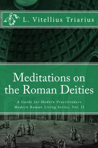 Meditations on the Roman Deities: A Guide for Modern Practitioners (Modern Roman Living Series)