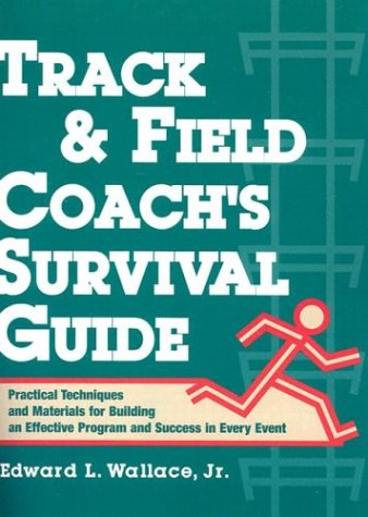 Compare Textbook Prices for Track & Field Coach's Survival Guide: Practical Techniques and Materials for Building an Effective Program and Success in Every Event Spi Edition ISBN 9780136165095 by Wallace, Edward L.