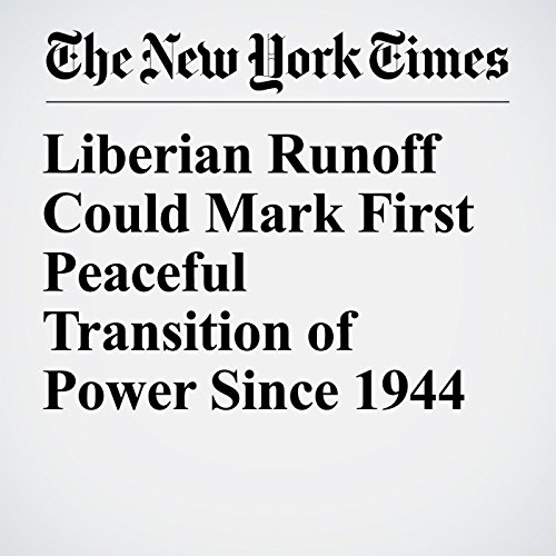 Liberian Runoff Could Mark First Peaceful Transition of Power Since 1944 copertina