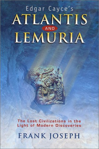 Edgar Cayce's Atlantis and Lemuria: The Lost Civilizations in the Light of Modern Discoveries
