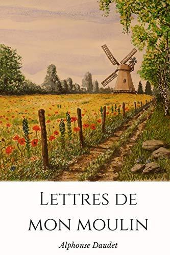 Lettres de mon moulin: Un recueil de nouvelles d'Alphonse Daudet.