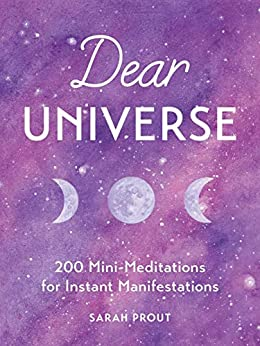 Dear Universe: 200 Mini Meditations for Instant Manifestations by [Sarah Prout]