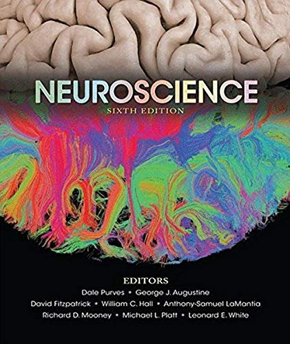 Compare Textbook Prices for Neuroscience 6 Edition ISBN 9781605353807 by Purves, Dale,Augustine, George J.,Fitzpatrick, David,Hall, William C.,LaMantia, Anthony-Samuel,Mooney, Richard D.,Platt, Michael L.,White, Leonard E.