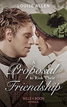 A Proposal To Risk Their Friendship (Mills & Boon Historical) (Liberated Ladies, Book 5) by [Louise Allen]