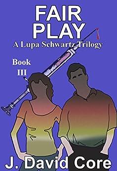 Fair Play: A Lupa Schwartz Trilogy (Lupa Schwartz Mysteries Book 3) by [J. David Core]