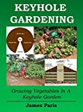 Keyhole Gardening: An Introduction To Growing Vegetables In A Keyhole...