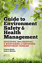 Guide to Environment Safety and Health Management: Developing, Implementing, and Maintaining a Continuous Improvement Program (Systems Innovation Book Series)