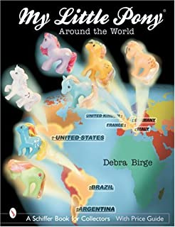 My Little Pony(r) Around the World (Schiffer Book for Collectors with Price Guide)