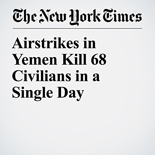 Airstrikes in Yemen Kill 68 Civilians in a Single Day copertina