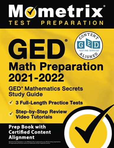 GED Math Preparation 2021-2022: GED Mathematics Secrets Study Guide, 3 Full-Length Practice Tests, Step-by-Step Review Video Tutorials: [Prep Book with Certified Content Alignment]