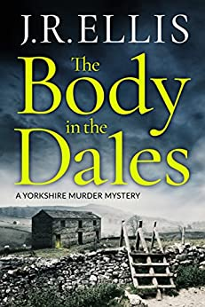 The Body in the Dales (A Yorkshire Murder Mystery Book 1) by [J. R. Ellis]