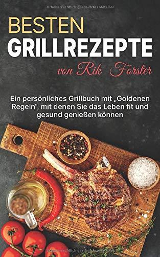Besten Grillrezepte von Rik Forster: Ein Persönliches Grillbuch mit