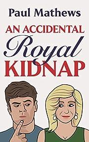 An Accidental Royal Kidnap: A Comedy Novel (Royally Funny Book 1)