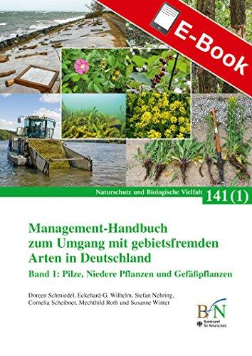 Management-Handbuch zum Umgang mit gebietsfremden Arten in Deutschland; Band 1: Niedere Pflanzen und Gefäßpflanzen: Naturschutz und Biologische Vielfalt Heft 141 Bd.1 (NaBiV Heft)
