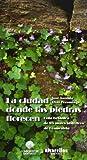 LA CIUDAD DONDE LAS PIEDRAS FLORECEN: Guía botánica de los muros históricos de Compostela (Oeste [divulgación & ensaio])