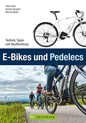 E-Bikes und Pedelecs: Alle wichtigen Informationen zum E-Bike, Pedelec und Elektrofahrrad in einem Buch - Technik, Typen, Tipps und Kaufberatung zum Ebike