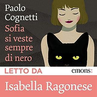 Sofia si veste sempre di nero                   Di:                                                                                                                                 Paolo Cognetti                               Letto da:                                                                                                                                 Isabella Ragonese                      Durata:  6 ore e 56 min     211 recensioni     Totali 4,1