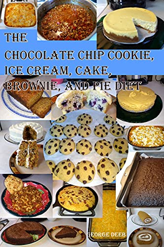 The Chocolate Chip Cookie, Ice Cream, Cake, Brownie, and Pie Diet: A Weight Stabilization Concept (English Edition)