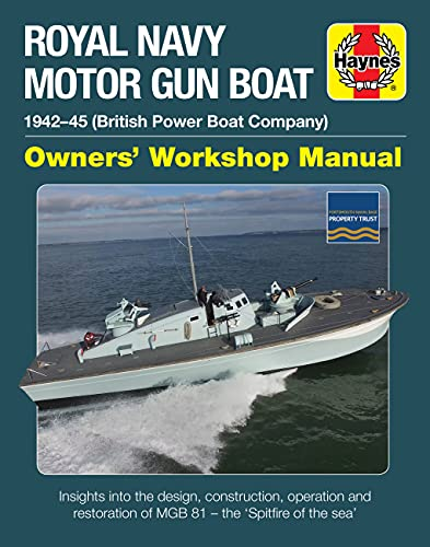 Royal Navy Motor Gun Boat: 1942-45 (British Power Boat Company) * Insights into the design, construction, operation and restoration of MGB 81 - the 'Spitfire of the sea' (Owners' Workshop Manual)