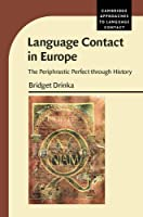 Language Contact in Europe: The Periphrastic Perfect through History (Cambridge Approaches to Language Contact)