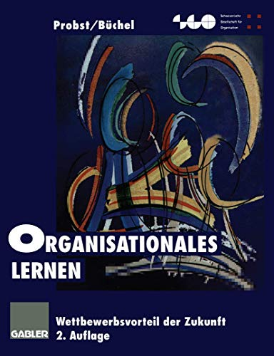 Organisationales Lernen: Wettbewerbsvorteil der Zukunft (Schweizerische Gesellschaft für Organisation und Management)