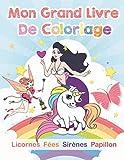 Mon Grand Livre De Coloriage Licornes Fées Sirènes Papillons: Livre De Coloriage Pour Enfants de 4 à 10 ans - Coloriage enfant - 60 dessins à ... - Cadeaux pour enfants - coloriage licornes