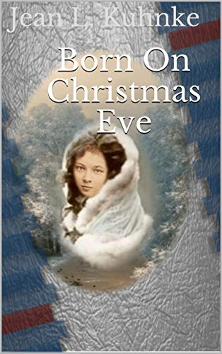 Born On Christmas Eve by [Jean L. Kuhnke]