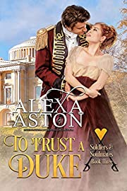 To Trust a Duke (Soldiers & Soulmates Book 3)