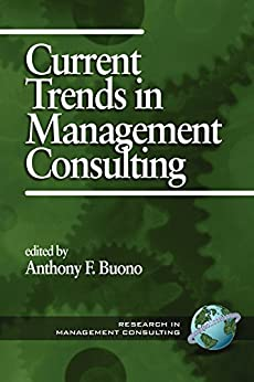 Current Trends in Management Consulting (Research in Management Consulting Book 1) by [Information Age Publishing, Anthony F. Buono]