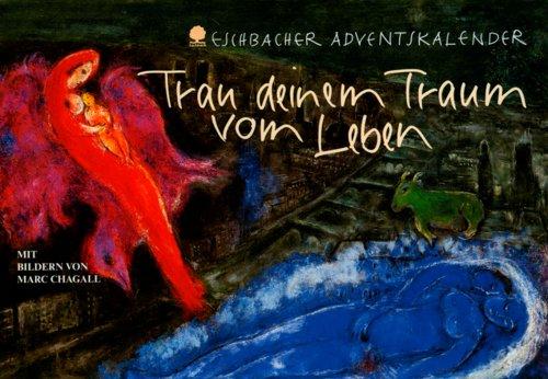 Trau deinem Traum vom Leben: Eschbacher Adventskalender mit Bildern von Marc Chagall (Eschbacher Kalender)