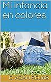 Mi infancia en colores (Spanish Edition)