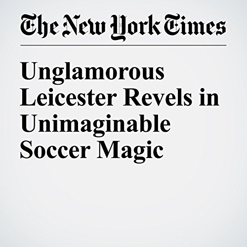 Unglamorous Leicester Revels in Unimaginable Soccer Magic cover art