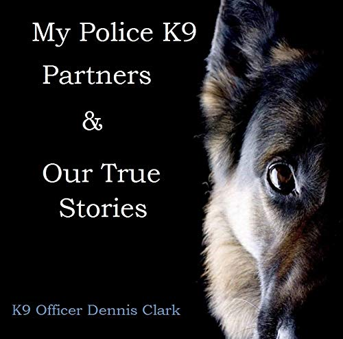 My Police K9 Partners & Our True Stories